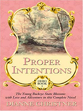 Proper Intentions: The Young Buckeye State Blossoms with Love and Adventure in This Complete Novel 9780786292943