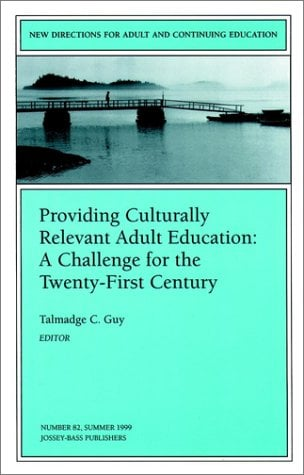 Providing Culturally Relevant Adult Education: A Challenge for the Twenty-First Century: New Directions for Adult and Continuing Education 9780787911676