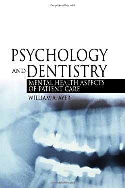 Psychology and Dentistry: Mental Health Aspects of Patient Care 9780789022950