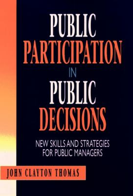 Public Participation in Public Decisions: New Skills and Strategies for Public Managers 9780787901295