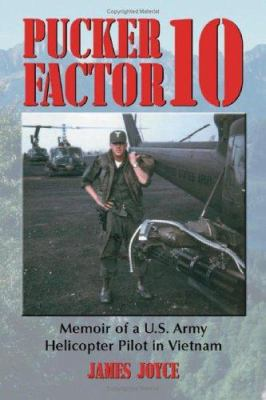 Pucker Factor 10: Memoir of A U.S. Army Helicopter Pilot in Vietnam 9780786415571