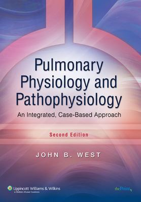 Pulmonary Physiology and Pathophysiology: An Integrated, Case-Based Approach 9780781767019