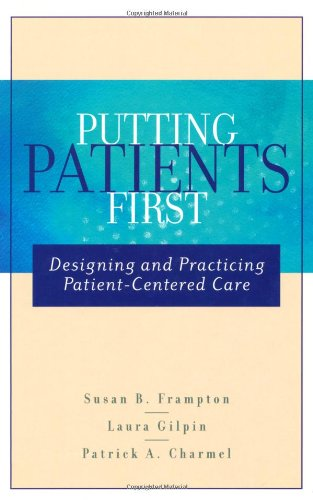 Putting Patients First: Designing and Practicing Patient-Centered Care 9780787964122