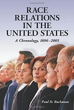 Race Relations in the United States: A Chronology, 1896-2005 9780786413874