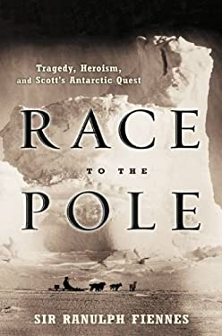 Race to the Pole: Tragedy, Heroism, and Scott's Antarctic Quest 9780786888580