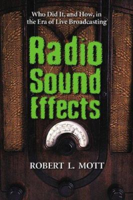 Radio Sound Effects: Who Did It, and How, in the Era of Live Broadcasting 9780786433155