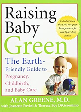 Raising Baby Green: The Earth-Friendly Guide to Pregnancy, Childbirth, and Baby Care 9780787996222