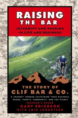 Raising the Bar: Integrity and Passion in Life and Business: The Story of Clif Bar & Co. 9780787986711