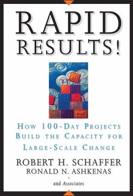 Rapid Results!: How 100-Day Projects Build the Capacity for Large-Scale Change 9780787977344
