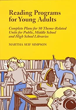 Reading Programs for Young Adults: Complete Plans for 50 Theme-Related Units for Public, Middle School and High School Libraries 9780786403578