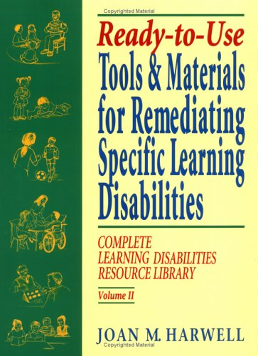 Ready-To-Use Tools & Materials for Remediating Specific Learning Disabilties: Complete Learning Disabilities Resource Library 9780787972332