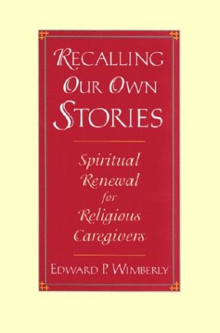 Recalling Our Own Stories: Spiritual Renewal for Religious Caregivers 9780787903633