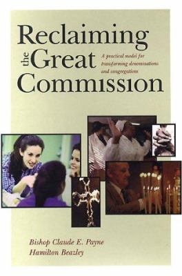 Reclaiming the Great Commission: A Practical Model for Transforming Denominations and Congregations 9780787952686