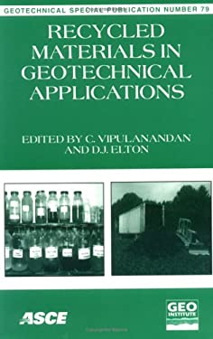 Recycled Materials in Geotechnical Applications: Proceedings of Sessions Sponsored by the Soil Properties Committee of the Geo-Institute of the Americ 9780784403877