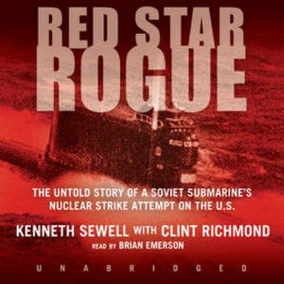 Red Star Rogue: The Untold Story of a Soviet Submarine's Nuclear Strike Attempt on the US 9780786173976