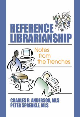 Reference Librarianship: Notes from the Trenches 9780789029478
