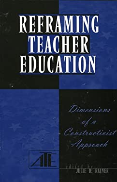 Reframing Teacher Education: Dimensions of a Constructionist Approach 9780787296483