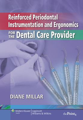 Reinforced Periodontal Instrumentation and Ergonomics for the Dental Care Provider 9780781799447