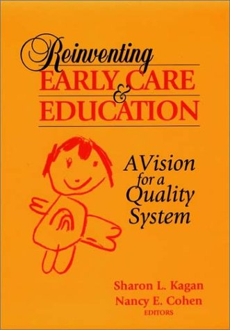 Reinventing Early Care and Education: A Vision for a Quality System 9780787903190