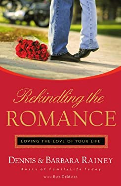 Rekindling the Romance: Loving the Love of Your Life 9780785285564