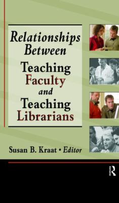 Relationships Between Teaching Faculty and Teaching Librarians 9780789025722