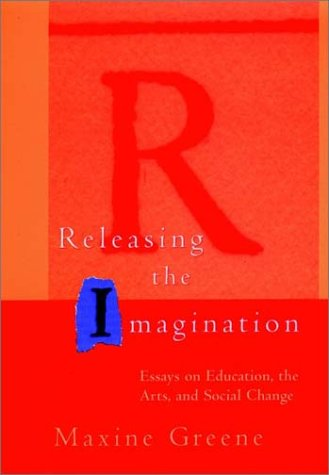 Releasing the Imagination: Essays on Education, the Arts, and Social Change 9780787900816