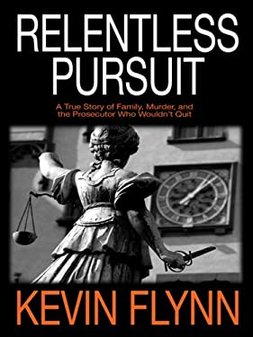 Relentless Pursuit: A True Story of Family, Murder, and the Prosecutor Who Wouldn't Quit 9780786297351