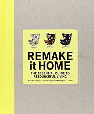 Remake It Home: The Essential Guide to Resourceful Living 9780789320568