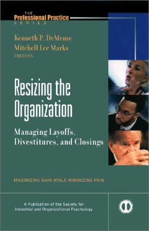 Resizing the Organization: Managing Layoffs, Divestitures, and Closings 9780787958916