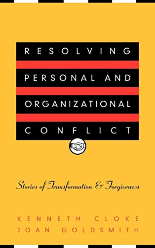 Resolving Personal and Organizational Conflict: Stories of Transformation and Forgiveness 9780787950606
