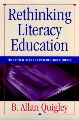 Rethinking Literacy Education: The Critical Need for Practice-Based Change 9780787902872