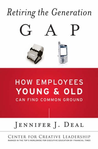 Retiring the Generation Gap: How Employees Young and Old Can Find Common Ground 9780787985257