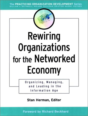 Rewiring Organizations for the Networked Economy: Organizing, Managing and Leading in the Information Age 9780787960650