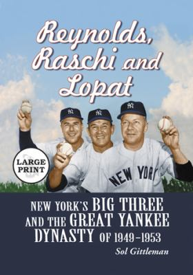 Reynolds, Raschi and Lopat: New York's Big Three and the Great Yankee Dynasty of 1949-1953 9780786439362