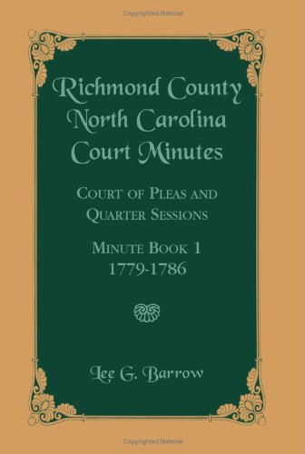 Richmond County, North Carolina Court Minutes: Court of Pleas and Quarter Sessions, Minute Book 1, 1779-1786 9780788444944