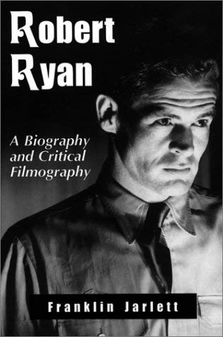Robert Ryan: A Biography and Critical Filmography 9780786404766