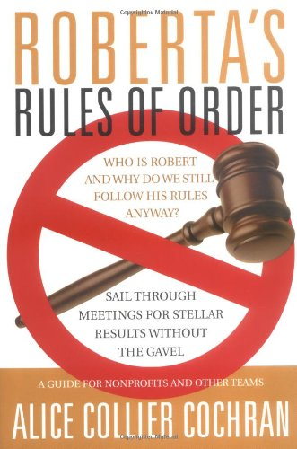 Roberta's Rules of Order: Sail Through Meetings for Stellar Results Without the Gavel: A Guide for Nonprofits and Other Teams 9780787964238