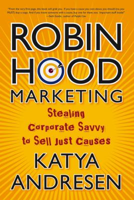 Robin Hood Marketing: Stealing Corporate Savvy to Sell Just Causes 9780787981488