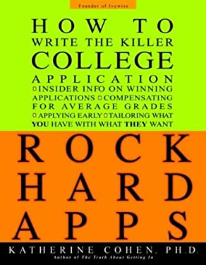 Rock Hard Apps: How to Write a Killer College Application 9780786868629