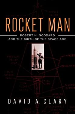 Rocket Man: Robert H. Goddard and the Birth of the Space Age 9780786868179