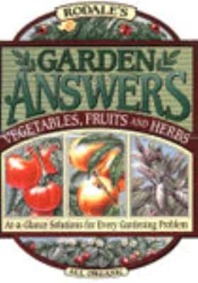 Rodale's Garden Answers: Vegetables, Fruits, and Herbs: At-A-Glance Solutions for Every Gardening Problem 9780783816081