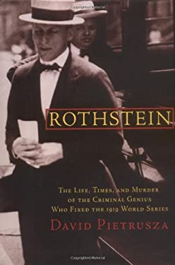 Rothstein: The Life, Times, and Murder of the Criminal Genius Who Fixed the 1919 World Series 9780786712502