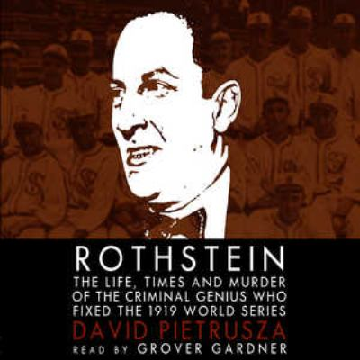 Rothstein: The Life, Times, and Murder of the Criminal Genius Who Fixed the 1919 World Series 9780786188116
