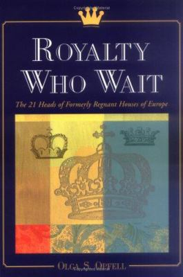 Royalty Who Wait: The 21 Heads of Formerly Regnant Houses of Europe 9780786409013