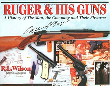 Ruger & His Guns: A History of the Man, the Company and Their Firearms 9780785821038