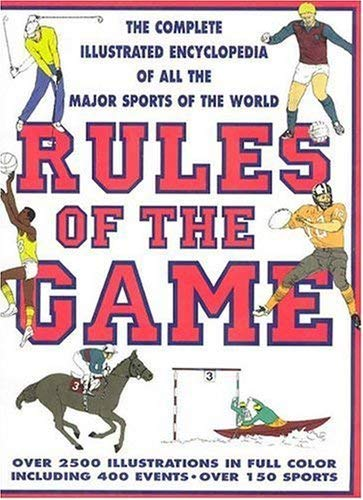 Rules of the Game: The Complete Illustrated Encyclopedia of All the Sports of the World 9780785757771