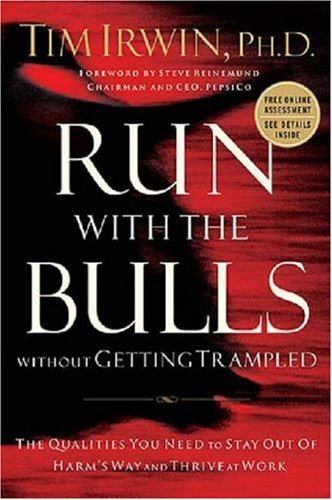 Run with the Bulls Without Getting Trampled: The Qualities You Need to Stay Out of Harm's Way and Thrive at Work 9780785219514