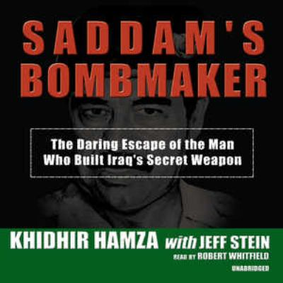 Saddam's Bombmaker: The Daring Escape of the Man Who Built Iraq's Secret Weapon 9780786190959