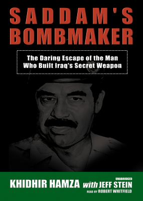 Saddam's Bombmaker: The Daring Escape of the Man Who Built Iraq's Secret Weapon 9780786124039