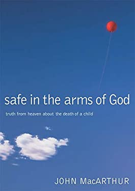 Safe in the Arms of God: Truth from Heaven about the Death of a Child 9780785263432
